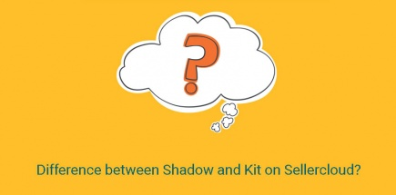 What is the Difference between Shadow and Kit on Sellercloud?
