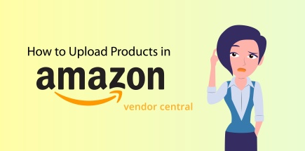 How to Upload products in Amazon Vendor Central