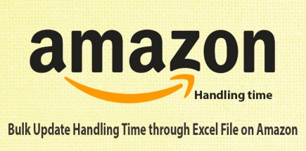 Bulk Update Handling Time through Excel File on Amazon