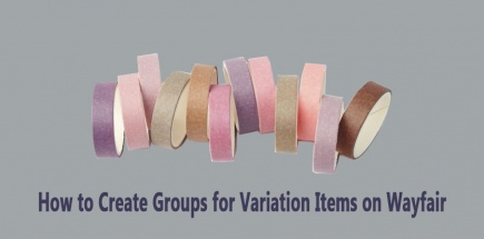 Prepare Feed File and Create Groups to Upload Variation Items on Wayfair