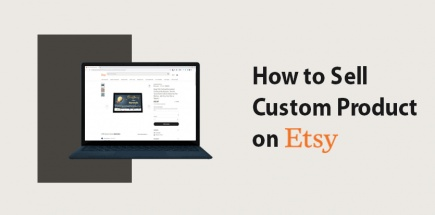 How to Sell Custom Product on Etsy – A Complete Guideline
