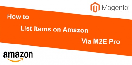 How to List Items on Amazon via M2E Pro – Magento 2 Guidelines