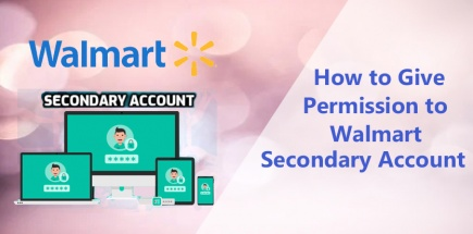 How to Give Permission to Walmart Secondary Account