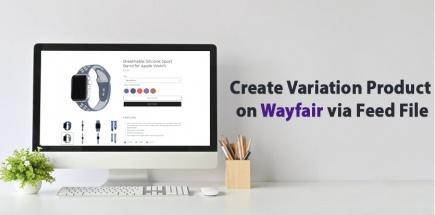 Create Variation Product on Wayfair via Feed File